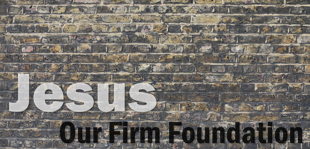 Jesus Our Firm Foundation